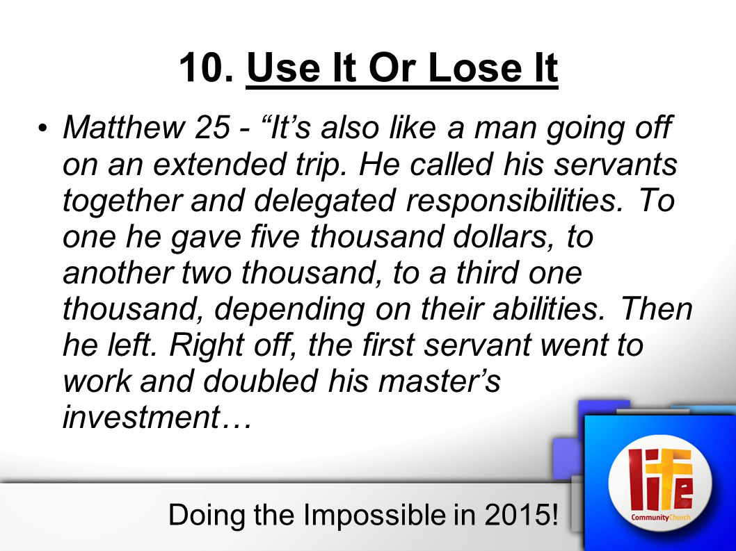 10.Use It Or Lose It Matthew 25 - It's also like a man going off on an extended trip.