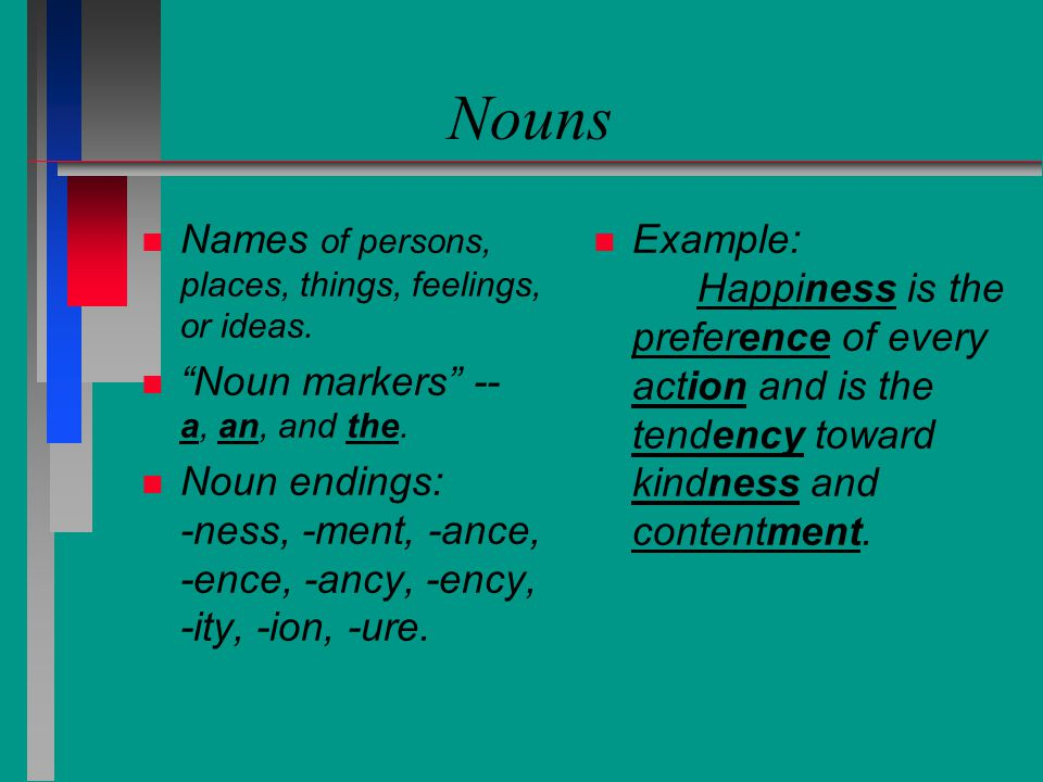 Adjectives n n Describe or modify only nouns.