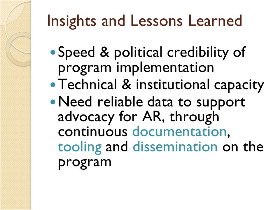 Speed & political credibility of program implementation Technical & institutional capacity Need reliable data to support advocacy for AR, through continuous documentation, tooling and dissemination on the program Insights and Lessons Learned
