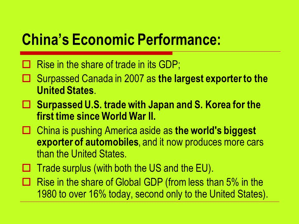 China's Economic Performance:  Rise in the share of trade in its GDP;  Surpassed Canada in 2007 as the largest exporter to the United States.  Surp