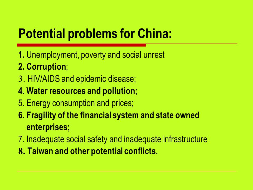 Potential problems for China: 1. Unemployment, poverty and social unrest 2. Corruption ; 3. HIV/AIDS and epidemic disease; 4. Water resources and poll