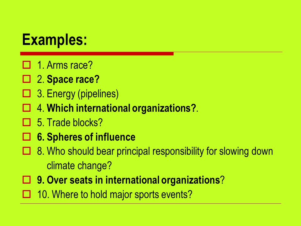 Examples:  1.Arms race.  2. Space race.  3. Energy (pipelines)  4.