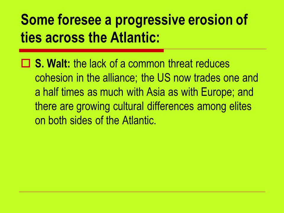 Some foresee a progressive erosion of ties across the Atlantic:  S.