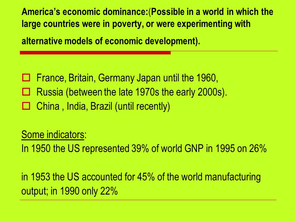 America's economic dominance: ( Possible in a world in which the large countries were in poverty, or were experimenting with alternative models of eco