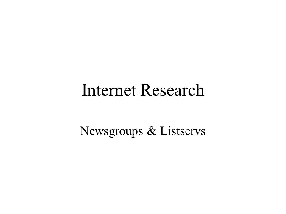 Internet Research Newsgroups & Listservs