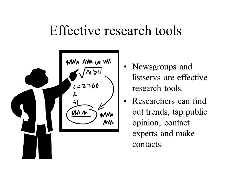Effective research tools Newsgroups and listservs are effective research tools.