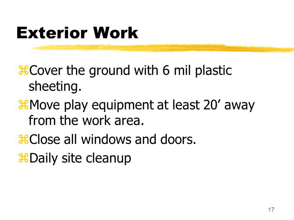 16 Safe Work Practices cont'd zWet sweep zPerform specialized cleaning when project is completed.