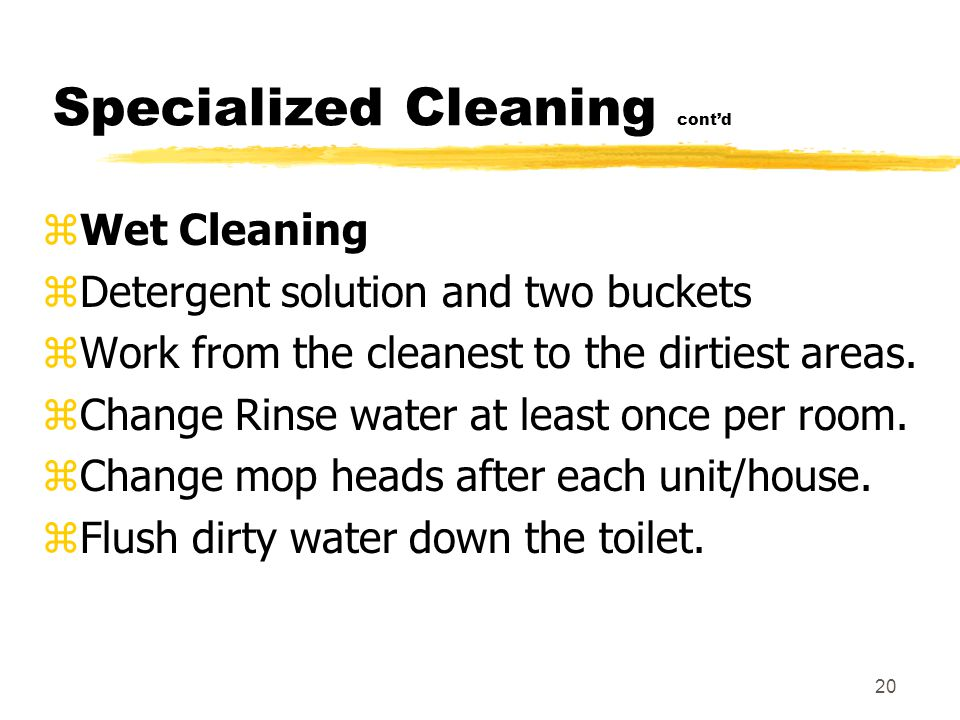 19 Specialized Cleaning zUsing a HEPA equipped vacuum cleaner, vacuum from the cleanest areas to the dirtiest areas.