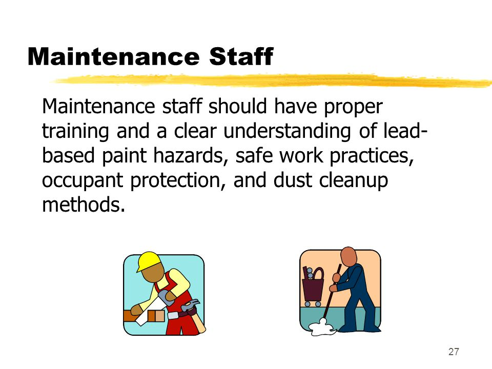 26 Maintenance Standard Activities (cont'd) zUse safe work practices to prevent the spread of lead dust.