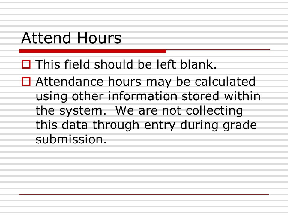 Attend Hours  This field should be left blank.