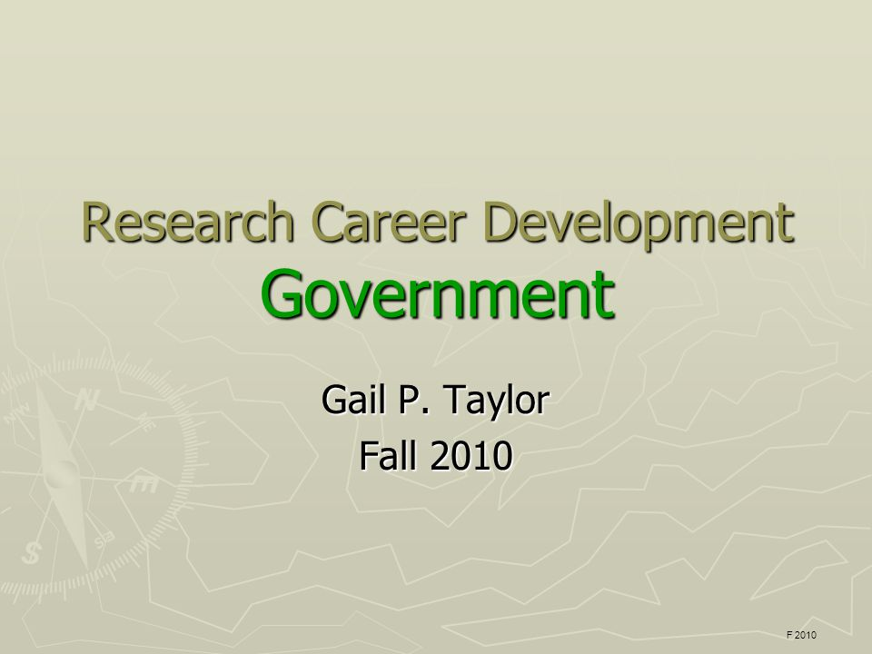 Research Career Development Government Gail P. Taylor Fall 2010 F 2010