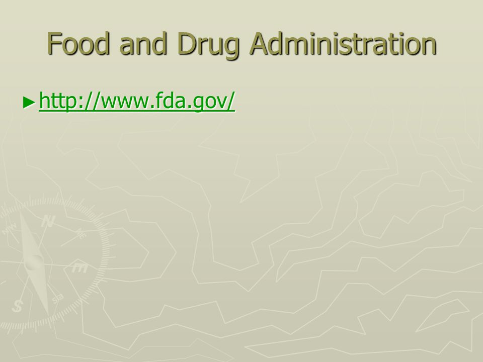 Food and Drug Administration ► http://www.fda.gov/ http://www.fda.gov/