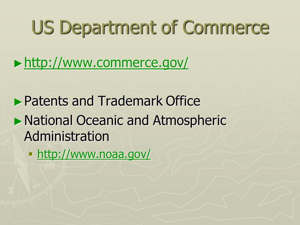 US Department of Commerce ► http://www.commerce.gov/ http://www.commerce.gov/ ► Patents and Trademark Office ► National Oceanic and Atmospheric Administration  http://www.noaa.gov/ http://www.noaa.gov/