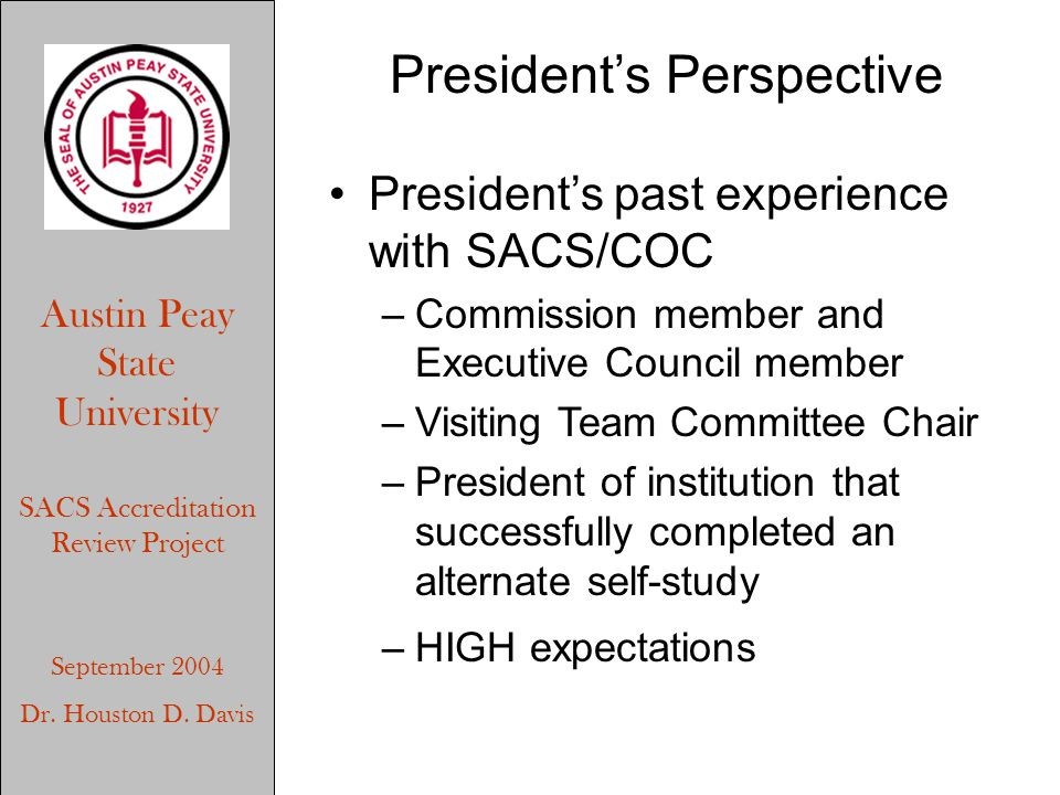 Austin Peay State University SACS Accreditation Review Project September 2004 Dr. Houston D. Davis President's Perspective President's past experience