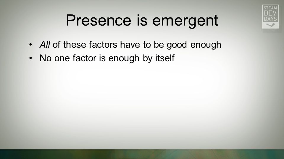 Presence is emergent All of these factors have to be good enough No one factor is enough by itself