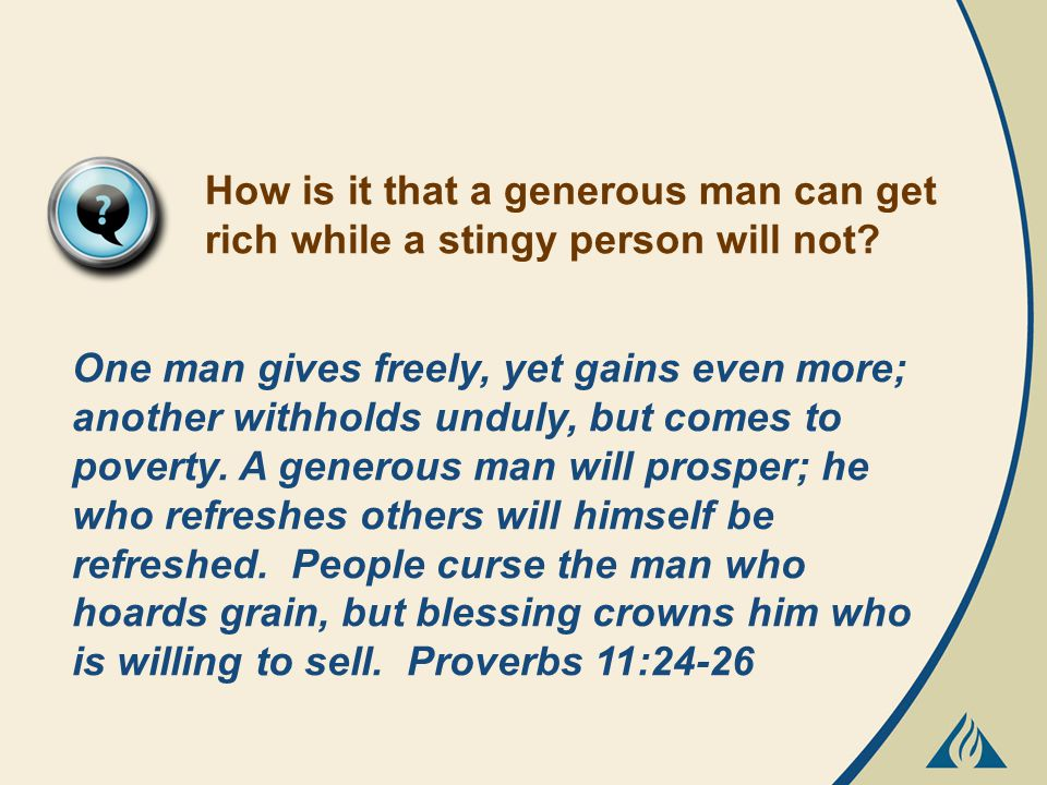 One man gives freely, yet gains even more; another withholds unduly, but comes to poverty.