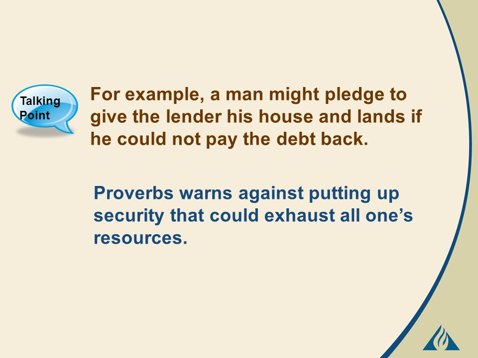 For example, a man might pledge to give the lender his house and lands if he could not pay the debt back.