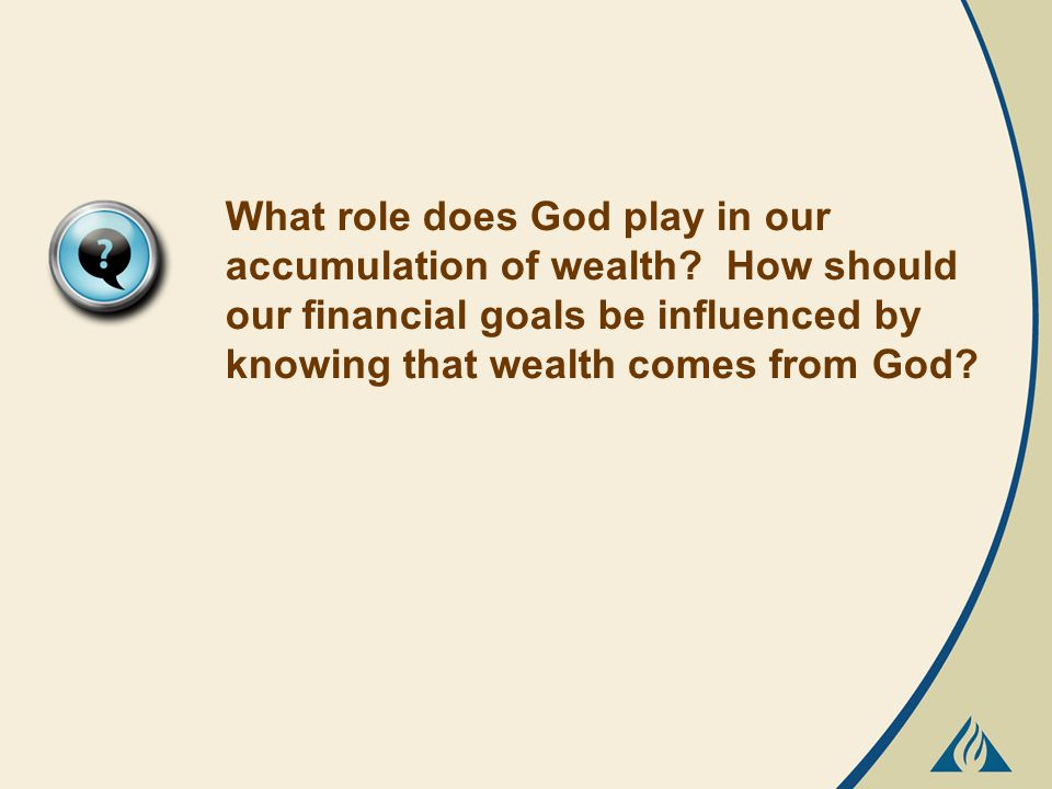 What role does God play in our accumulation of wealth.