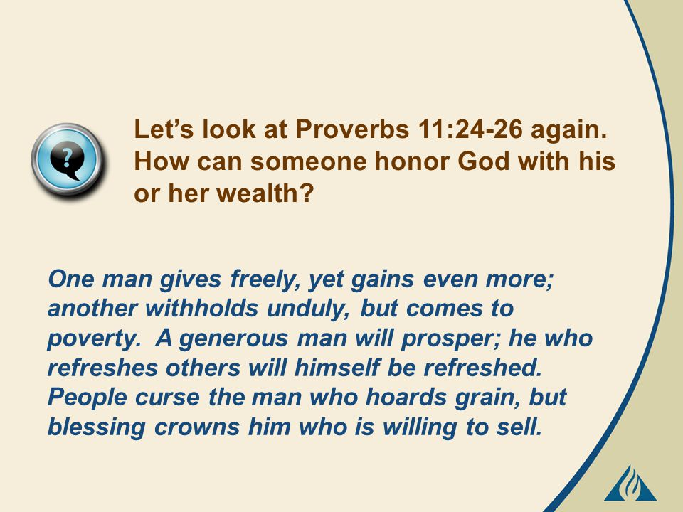 Let's look at Proverbs 11:24-26 again. How can someone honor God with his or her wealth.