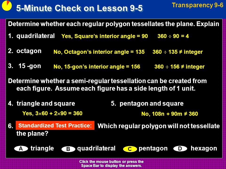 5-Minute Check on Lesson 9-5 Transparency 9-6 Click the mouse button or press the Space Bar to display the answers. Determine whether each regular pol