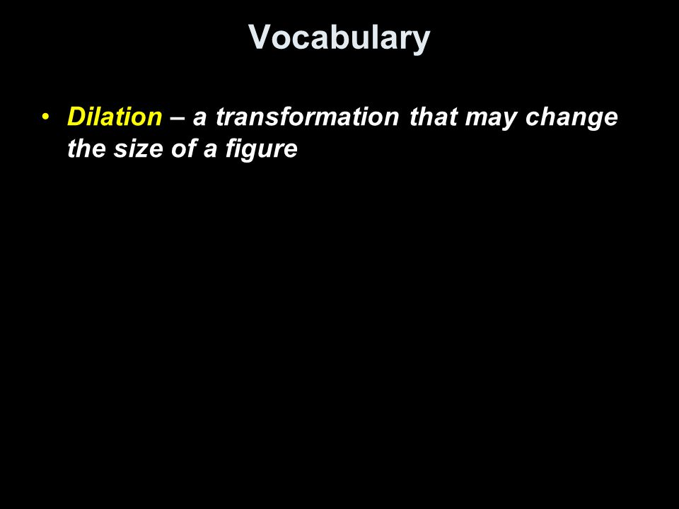 Vocabulary Dilation – a transformation that may change the size of a figure