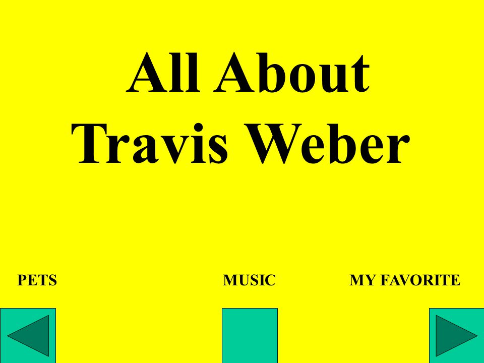 All About Travis Weber PETS MUSIC MY FAVORITE