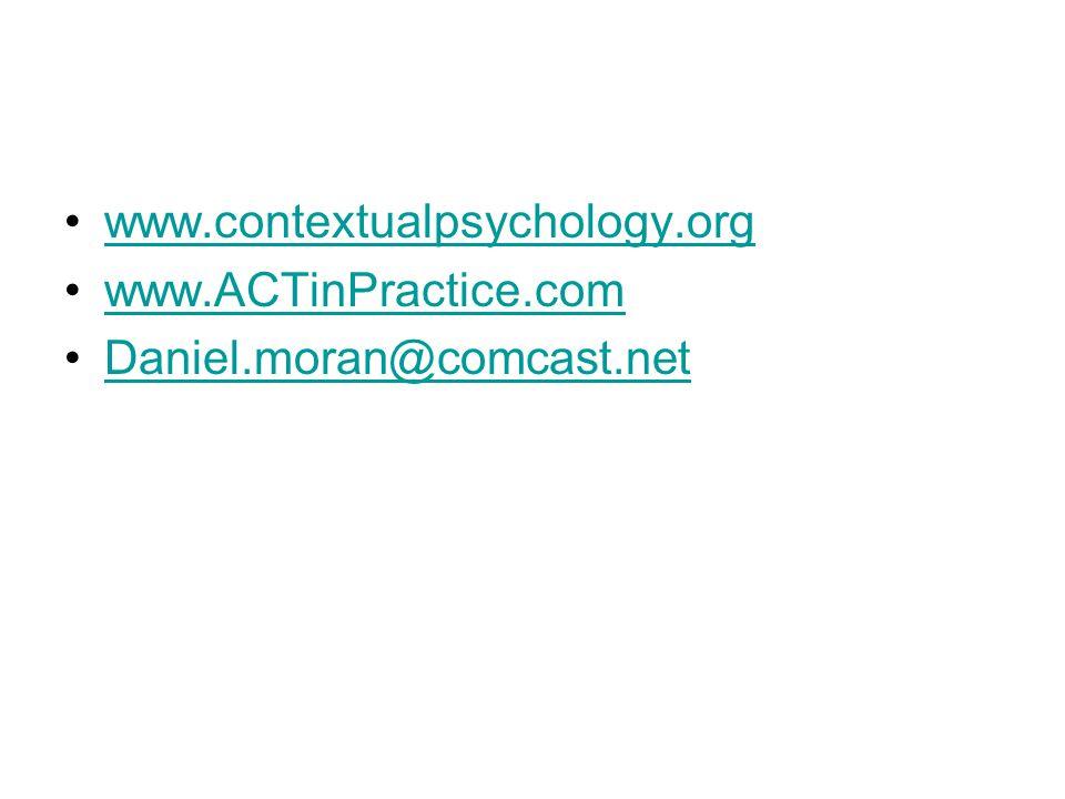 www.contextualpsychology.org www.ACTinPractice.com Daniel.moran@comcast.net