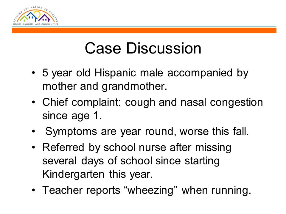 Case Discussion 5 year old Hispanic male accompanied by mother and grandmother.