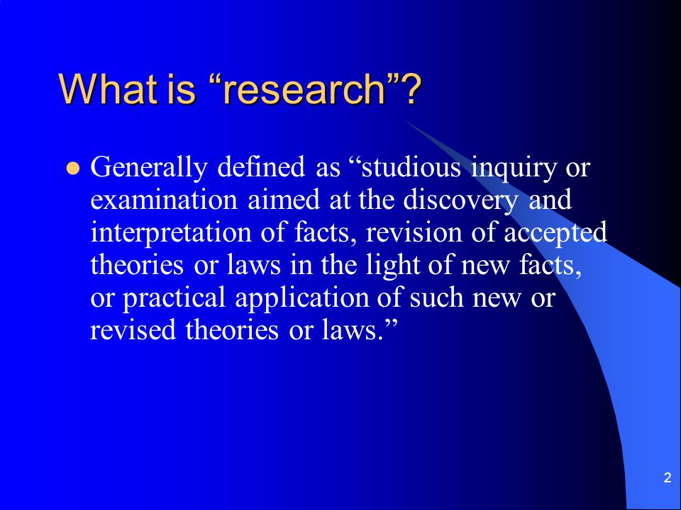 2 What is research .