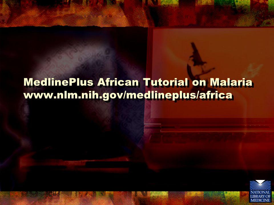 MedlinePlus African Tutorial on Malaria www.nlm.nih.gov/medlineplus/africa
