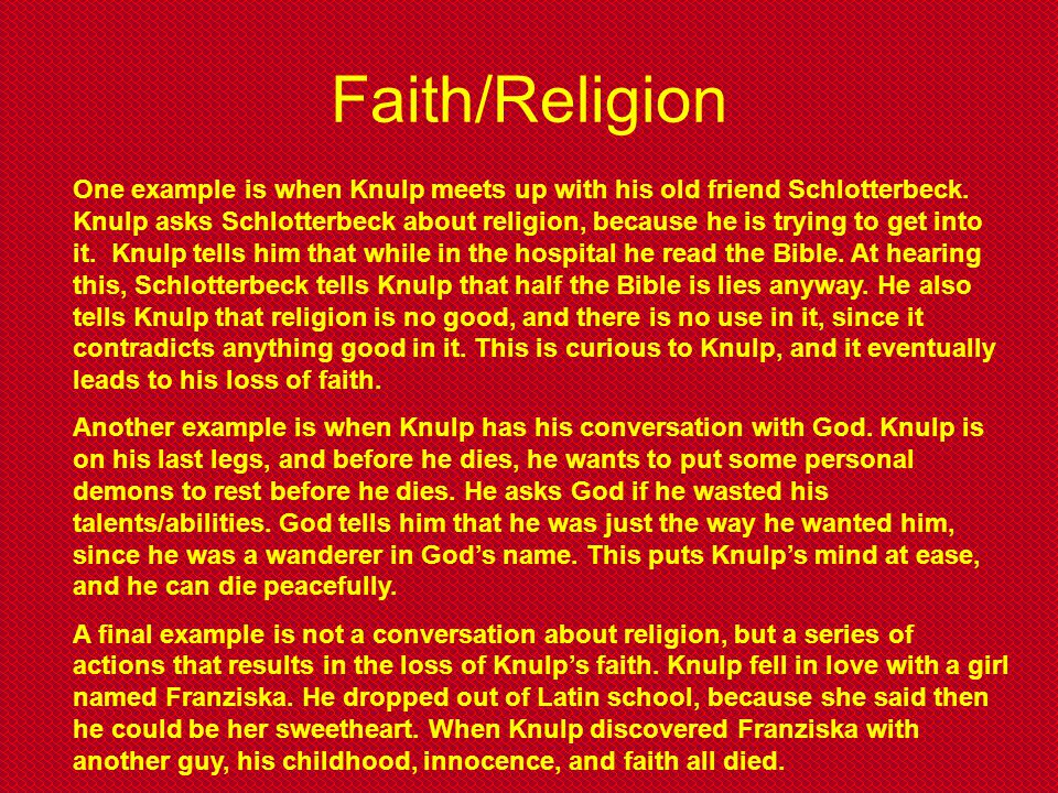 Faith/Religion One example is when Knulp meets up with his old friend Schlotterbeck. Knulp asks Schlotterbeck about religion, because he is trying to