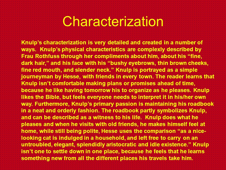 Characterization Knulp's characterization is very detailed and created in a number of ways. Knulp's physical characteristics are complexly described b