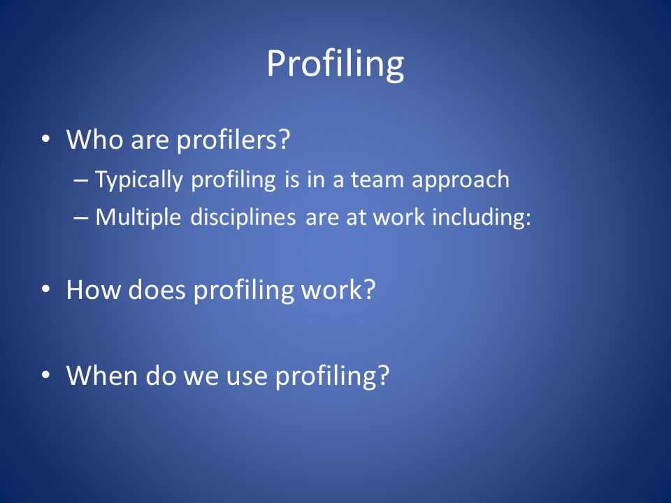 Profiling Who are profilers.