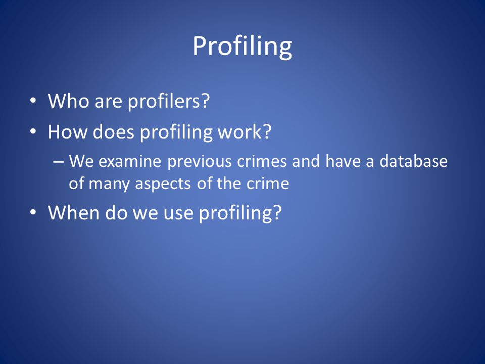 Profiling Who are profilers. How does profiling work.