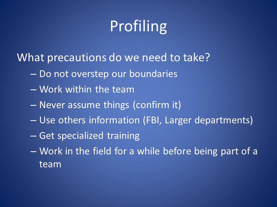 Profiling What precautions do we need to take.
