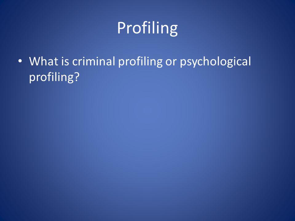 Profiling What is criminal profiling or psychological profiling