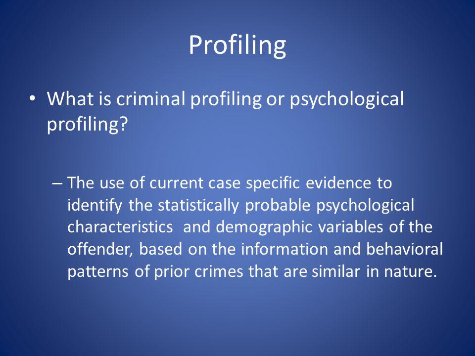 Profiling What is criminal profiling or psychological profiling.