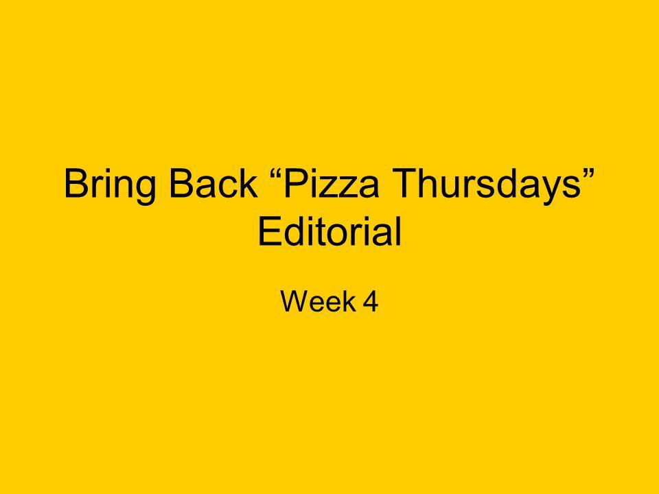 "Bring Back ""Pizza Thursdays"" Editorial Week 4"