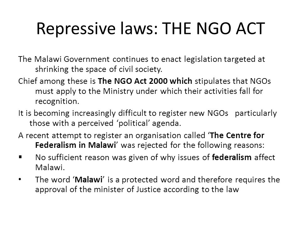 Repressive laws: THE NGO ACT The Malawi Government continues to enact legislation targeted at shrinking the space of civil society.