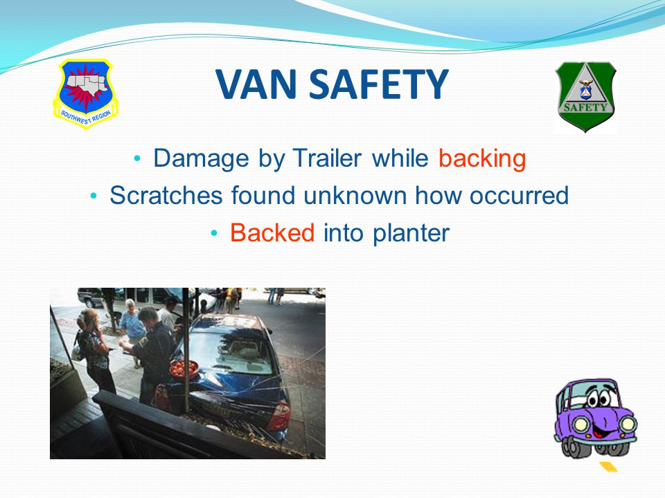 VAN SAFETY Damage by Trailer while backing Scratches found unknown how occurred Backed into planter