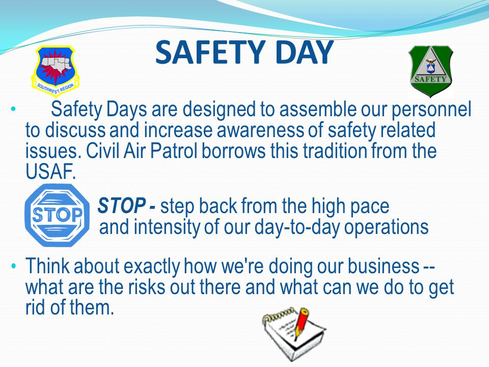 SAFETY DAY Safety Days are designed to assemble our personnel to discuss and increase awareness of safety related issues.