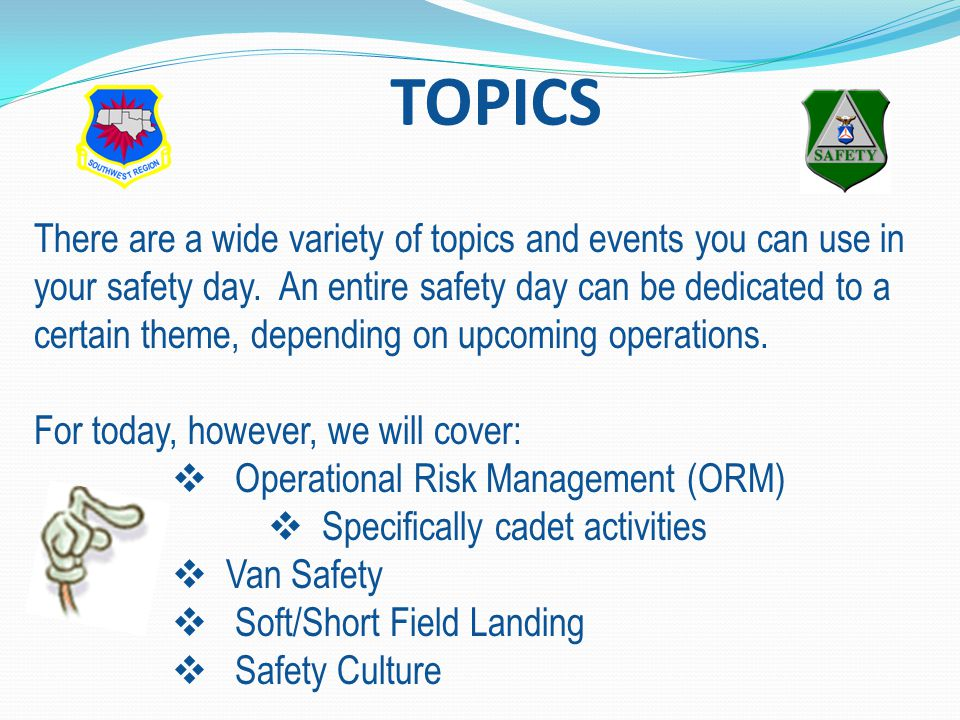 TOPICS There are a wide variety of topics and events you can use in your safety day.