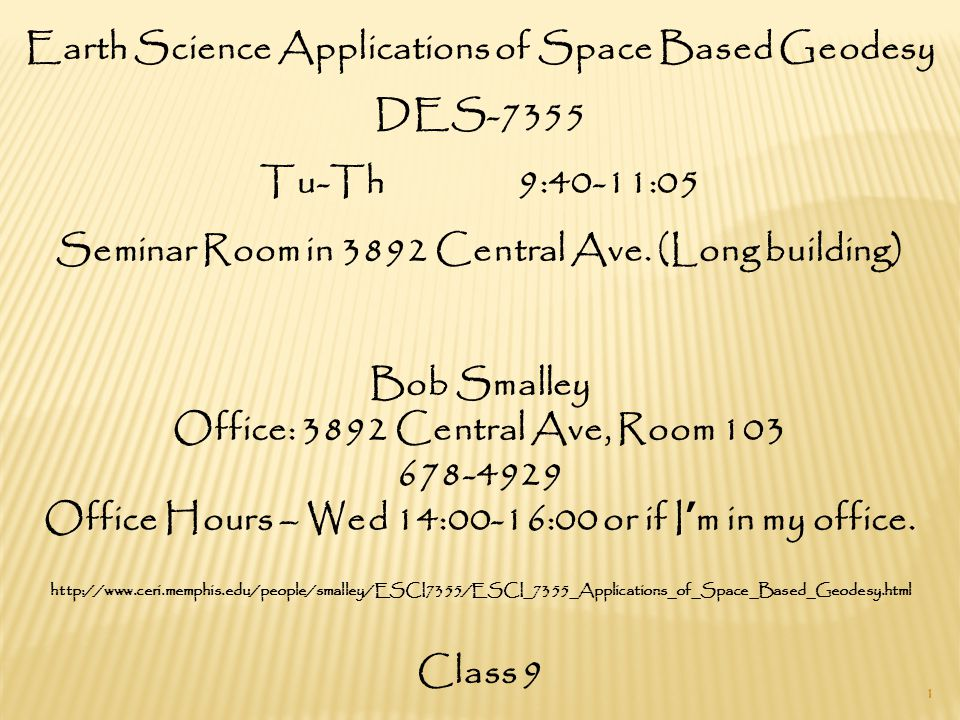 Earth Science Applications of Space Based Geodesy DES-7355 Tu-Th 9:40-11:05 Seminar Room in 3892 Central Ave.