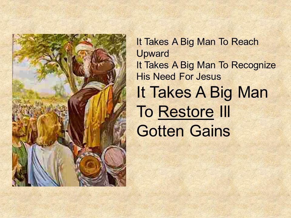 It Takes A Big Man To Reach Upward It Takes A Big Man To Recognize His Need For Jesus It Takes A Big Man To Restore Ill Gotten Gains