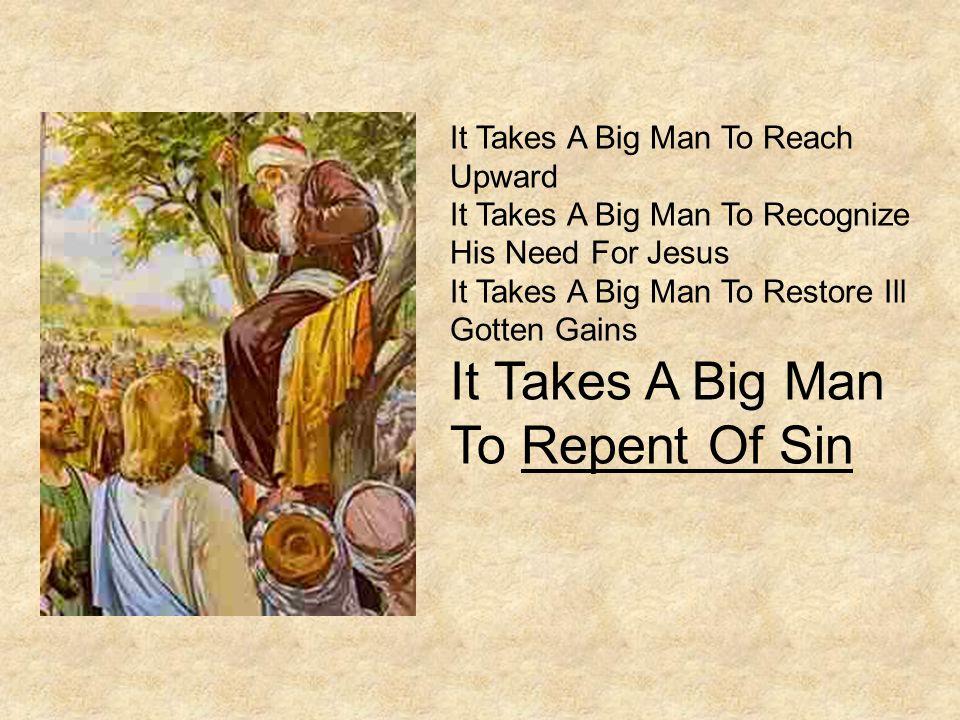 It Takes A Big Man To Reach Upward It Takes A Big Man To Recognize His Need For Jesus It Takes A Big Man To Restore Ill Gotten Gains It Takes A Big Ma