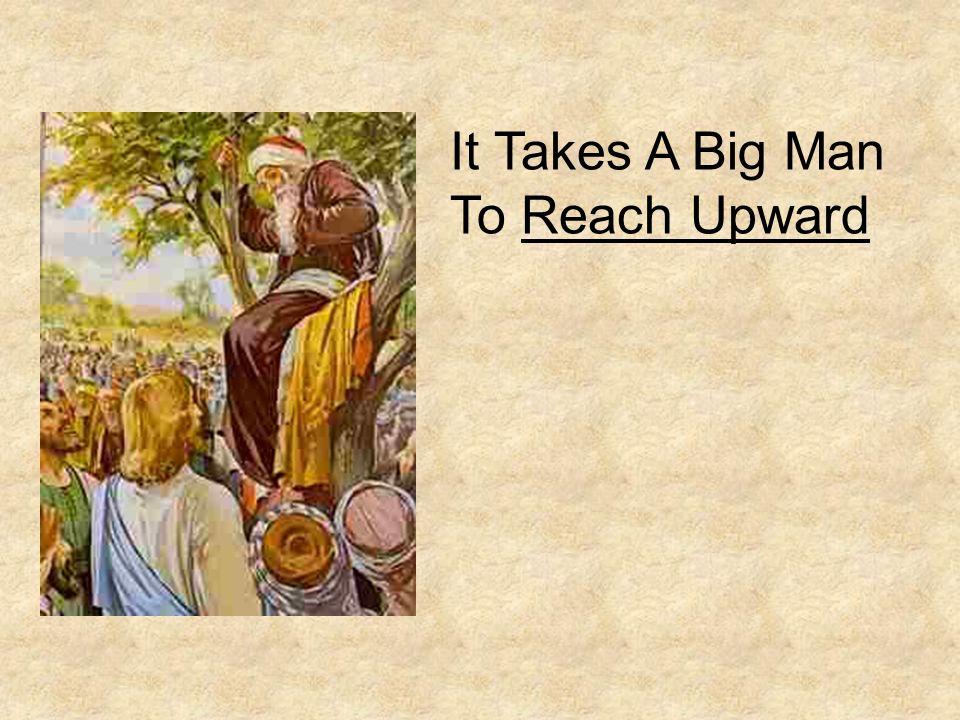It Takes A Big Man To Reach Upward