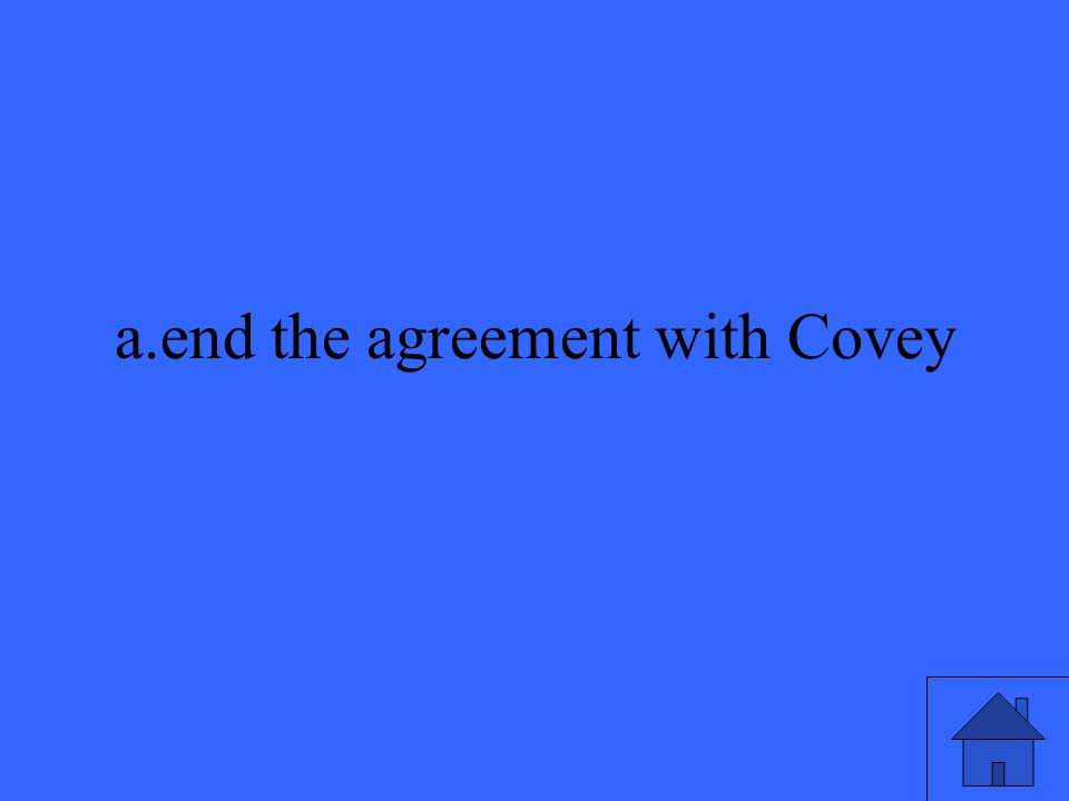 a.end the agreement with Covey
