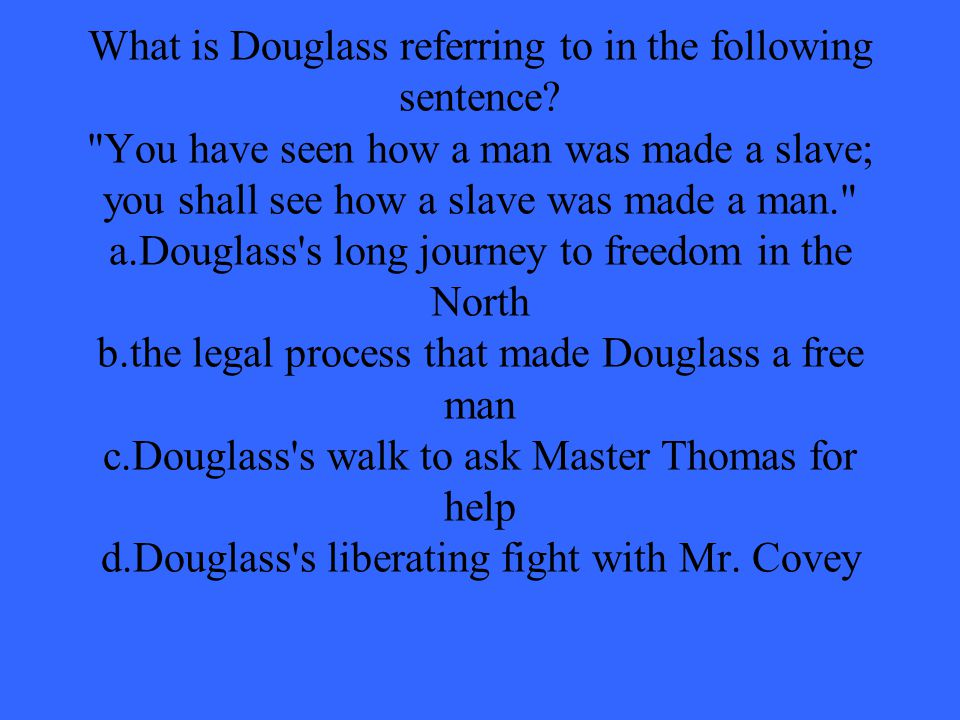 What is Douglass referring to in the following sentence.