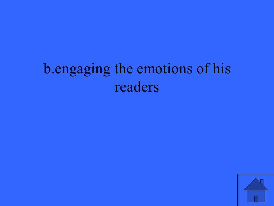 b.engaging the emotions of his readers