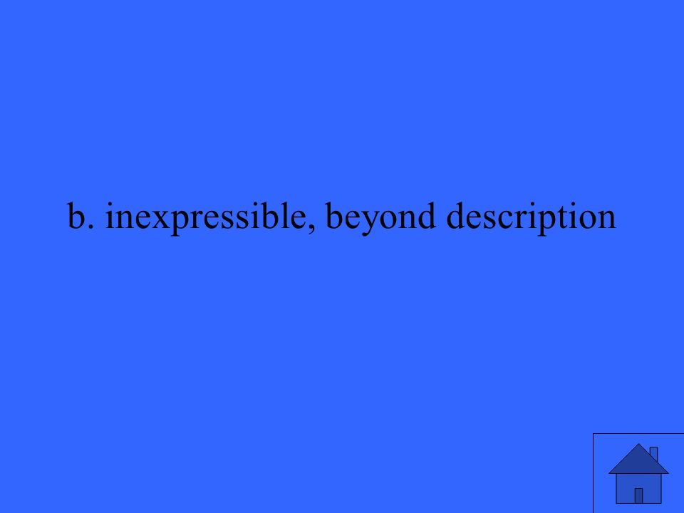 b. inexpressible, beyond description